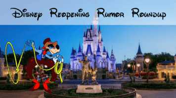 DisneyDisney Reopening Rumor Roundup Reopening Rumor Roundoup
