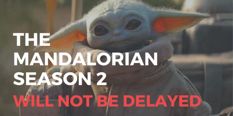 Mandalorian season two will not be delayed