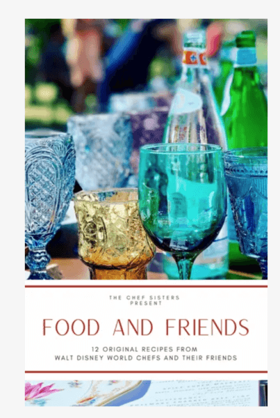 FOOD AND FRIENDS, 12 Original Recipes From Walt Disney World Chefs and their Friends